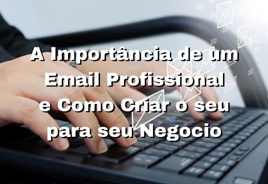 A importância de um Email Profissional e como criar o seu para seu negocio